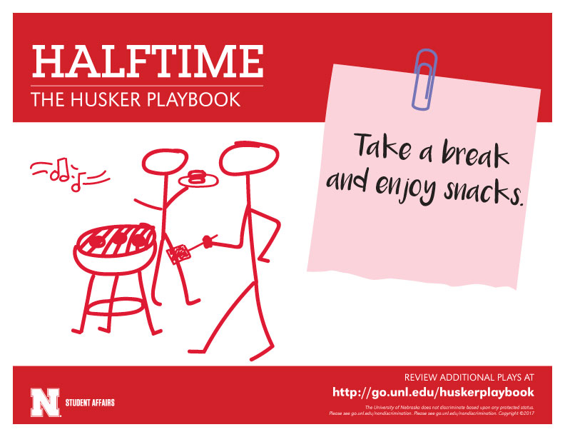 Halftime - Take a break and enjoy snacks.