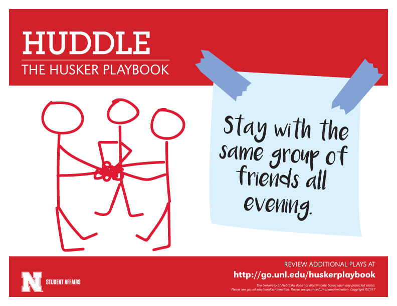 Huddle - Stay with the same group of friends all evening.