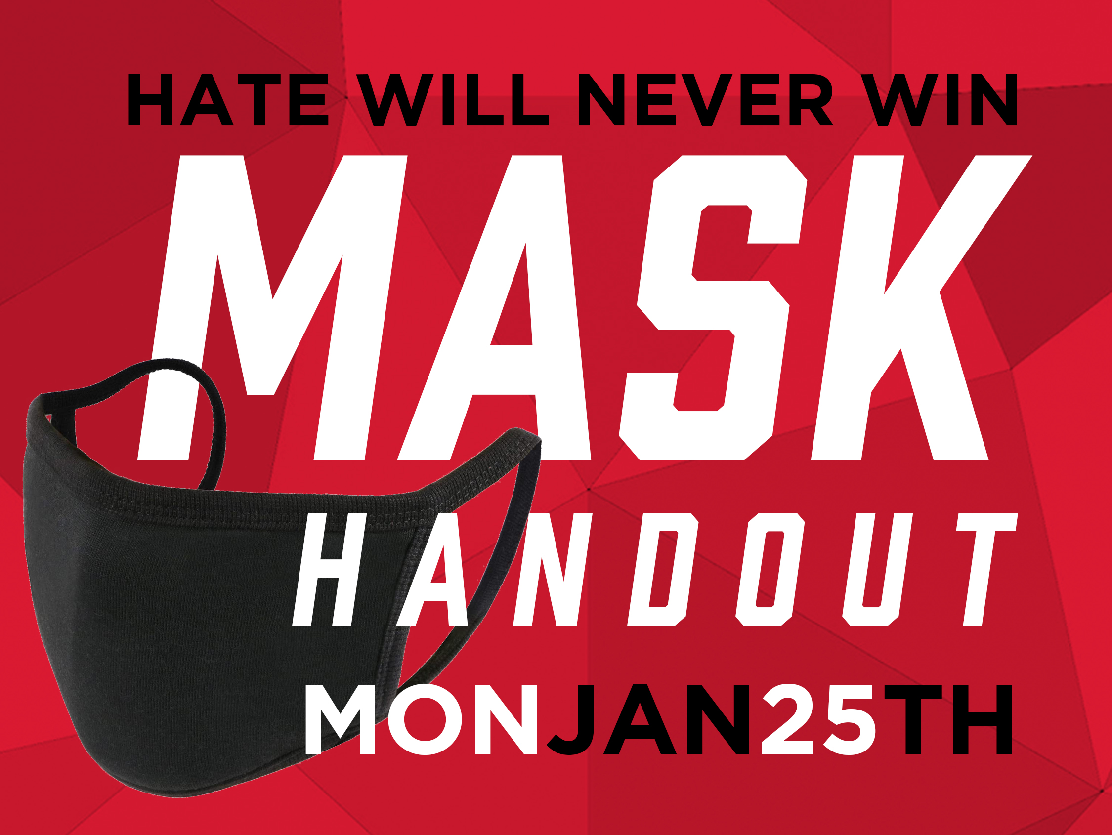 "The Office of Academic Success and Intercultural Services is handing out 500 free face masks imprinted with ""Hate Will Never Win"" from 12 to 5 p.m. at the Jackie Gaughan Multicultural Center."